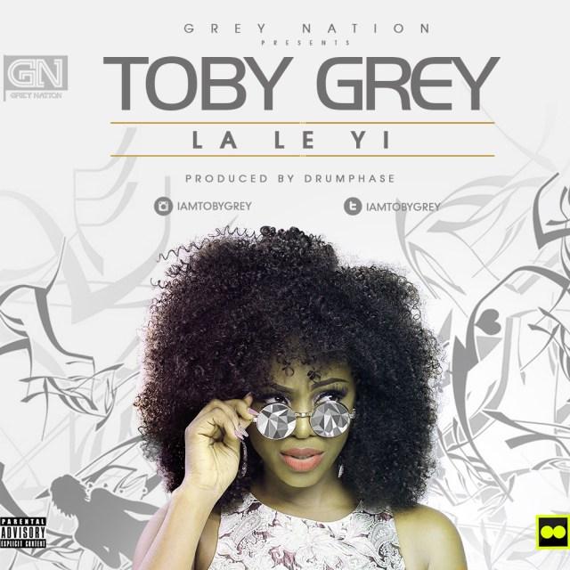 Music: Toby Grey – Laleyi, Toby Grey Laleyi, Toby Grey Laleyi mp3, Download Toby Grey laleyi