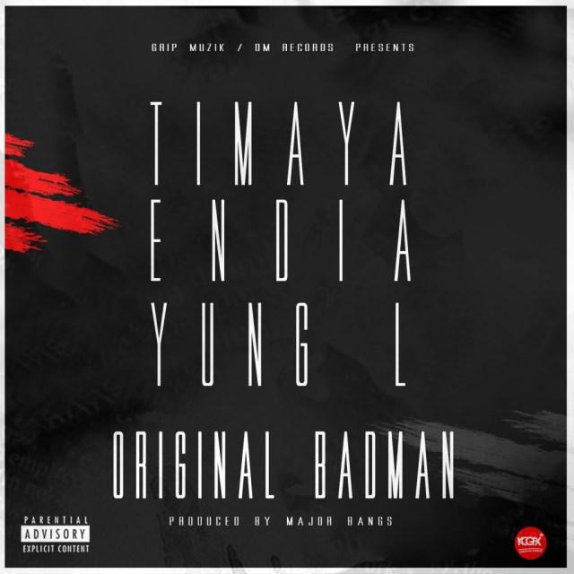 Music: Timaya x Endia x Yung L – Original Badman