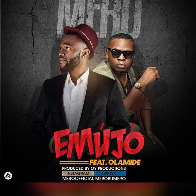 mero ft olamide emujo, emujo download, download mero emujo, download mero emujo ft olamide, Music: Mero Ft. Olamide – Emujo