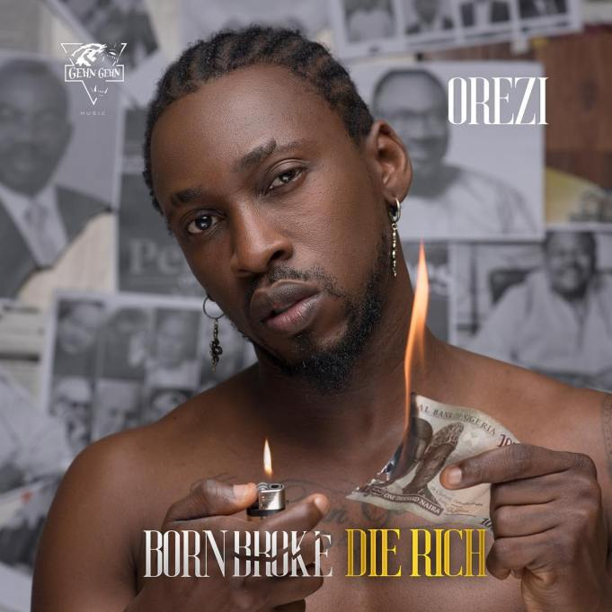 Download Music: Orezi – Born Broke Die Rich