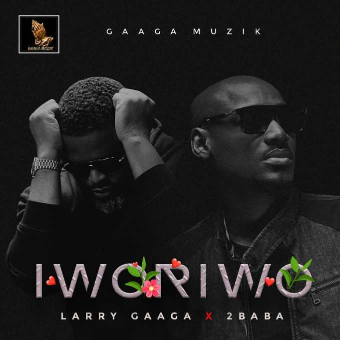 Download Music: Larry Gaaga ft. 2Baba – Iworiwo