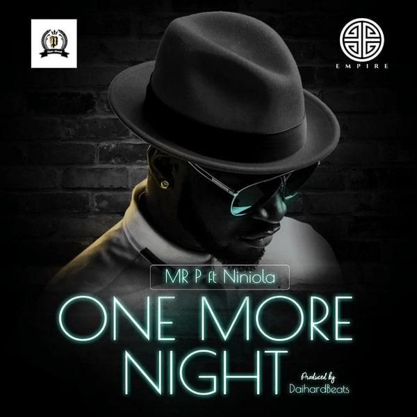 Mr P ft. Niniola – One More Night [Lyrics] Mr P – One More Night ft. Niniola