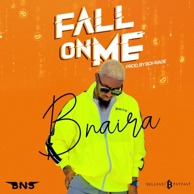 bnaira fall on me