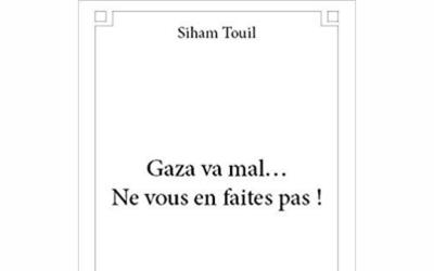 """Livre : """"Gaza va mal… Ne vous en faites pas !"""" par Siham Touil"""