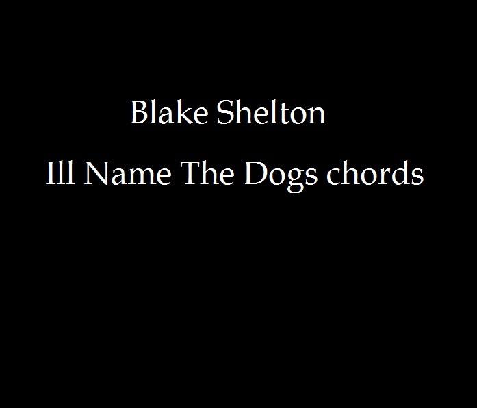 Chords Blake Shelton Iii Name The Dog Chord Progression