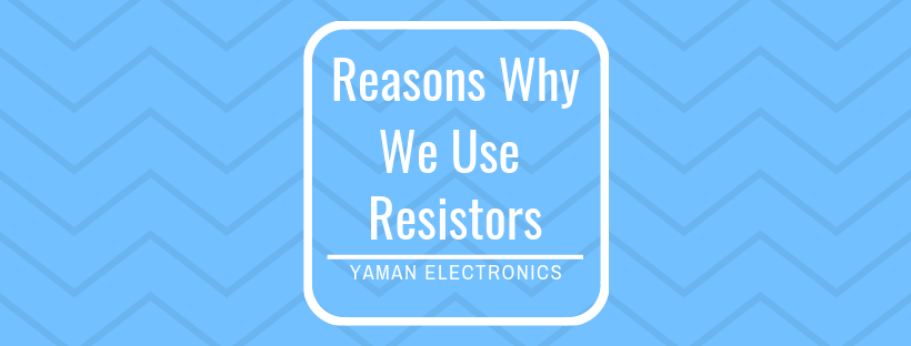 Why do we use resistors