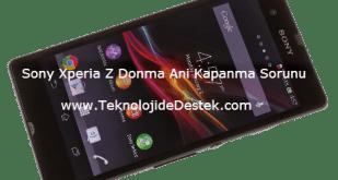 Sony Xperia Z Donma Ani Kapanma Sorunu