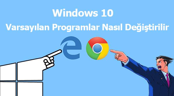 Windows 10 Default Apps Change, Windows 10 Varsayılan Programlar, Nasıl, Windows 10 Varsayılan Uygulamalar, Windows 10 Varsayılan Apps,