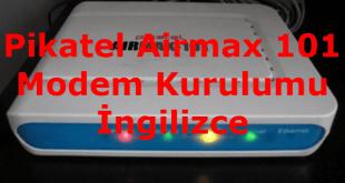 Pikatel Airmax 101 Modem Kurulumu İngilizce