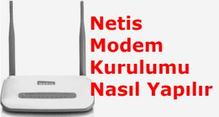 Netis Modem Kurulumu Nasıl Yapılır