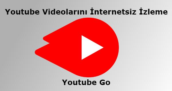 Youtube Videolarını İnternetsiz İzleme Youtube Go