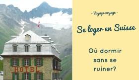 Où dormir en Suisse? Voyage à petit prix