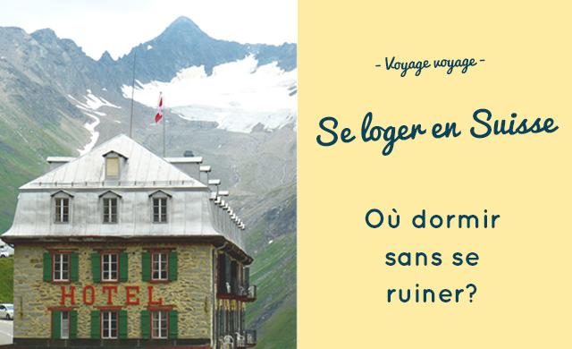 Voyager en Suisse - Où dormir à petit prix?