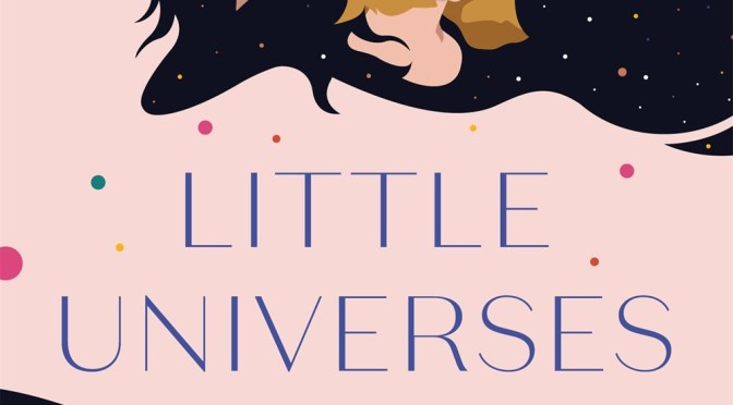 Little Universes – Heather Demetrios