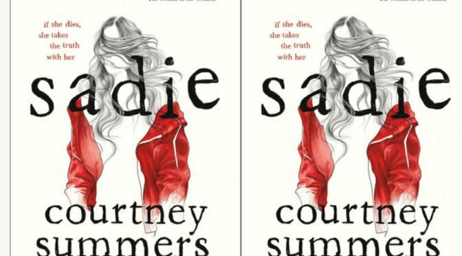 Sadie by Courtney Summers (or how my heart broke into pieces)