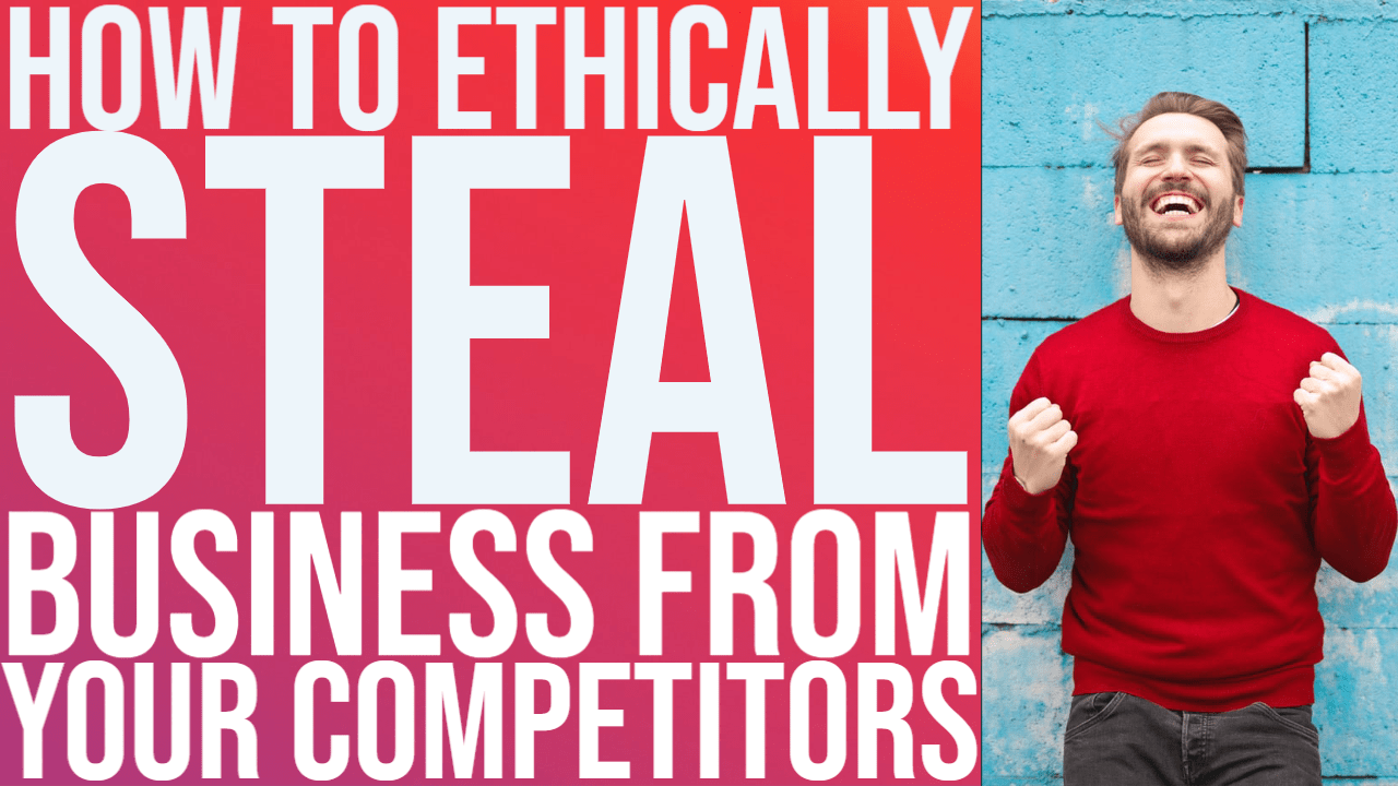 How to Ethically Steal Business From Competitors