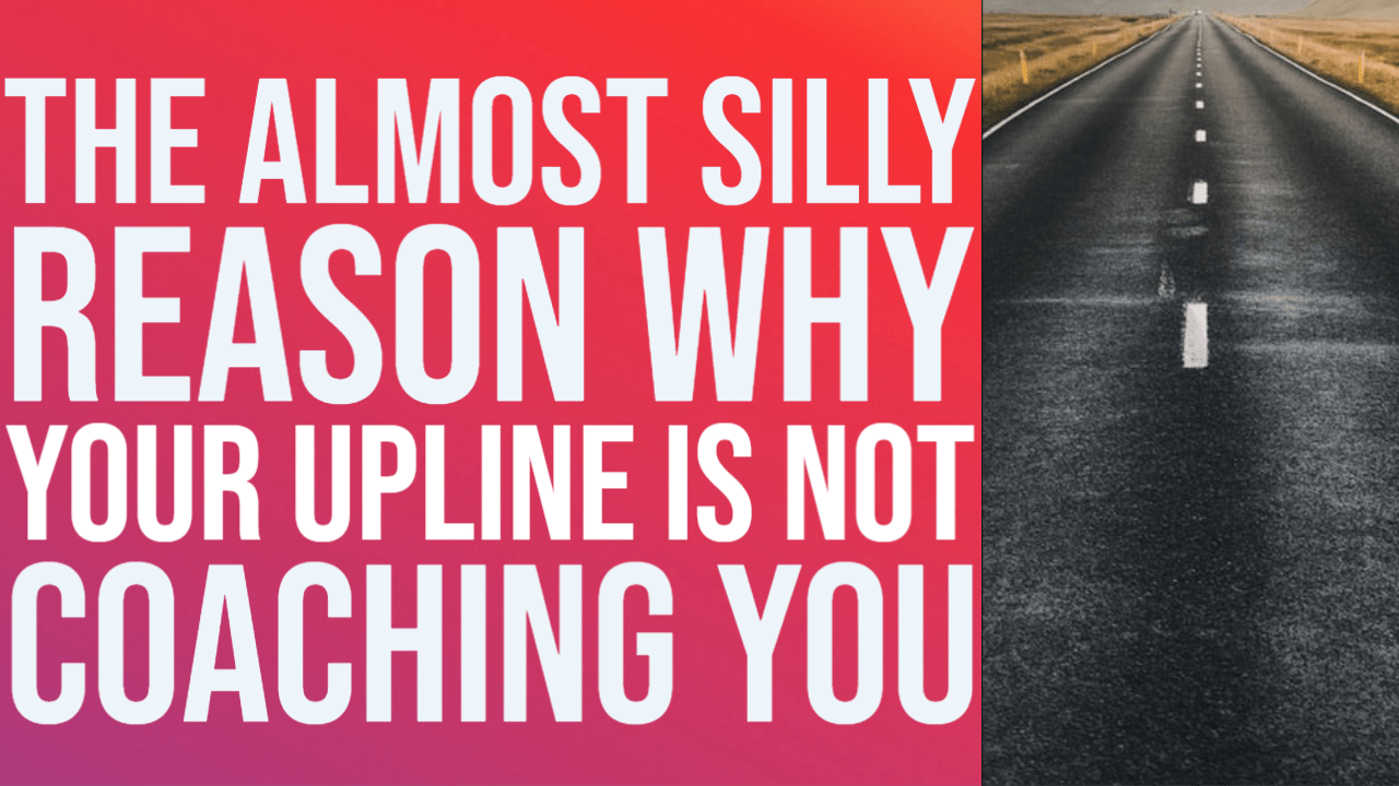The Silly Reason Why Your Upline is Not Coaching You