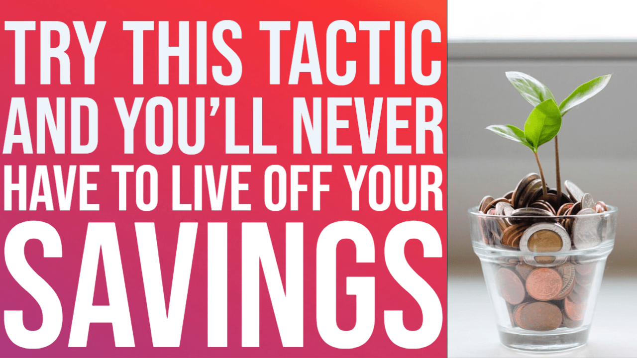 Try This Tactic And You'll Never Live Off Your Savings Again