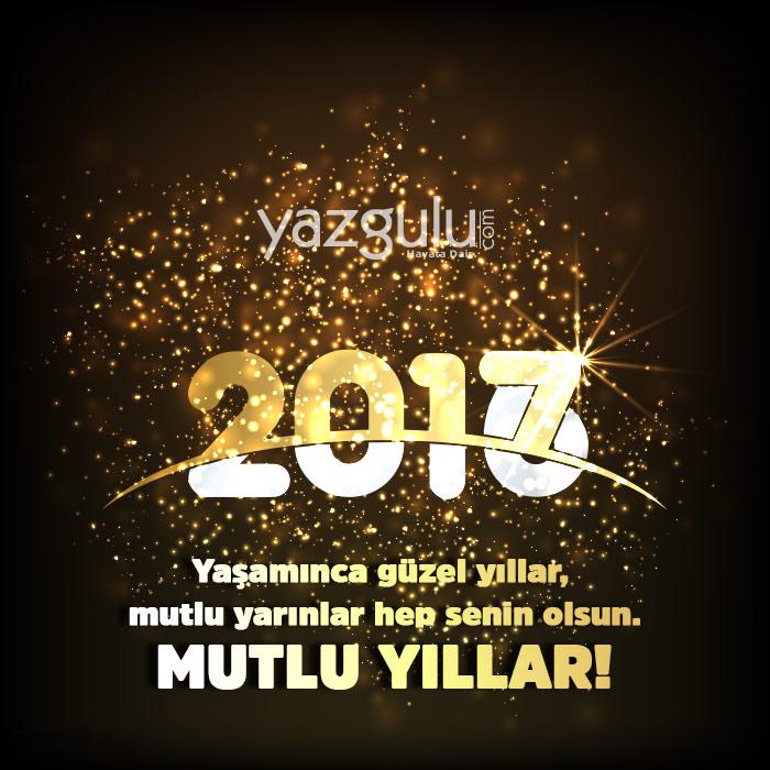 Yaşamınca güzel yıllar, mutlu yarınlar hep senin olsun. MUTLU YILLAR!