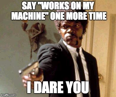 https://i0.wp.com/www.ybrikman.com/assets/img/blog/docker/say-works-on-my-machine.jpg