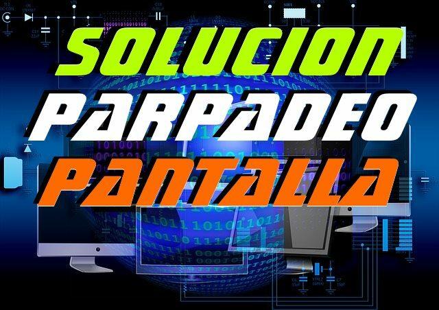 solucion pantalla parpadea windows 10