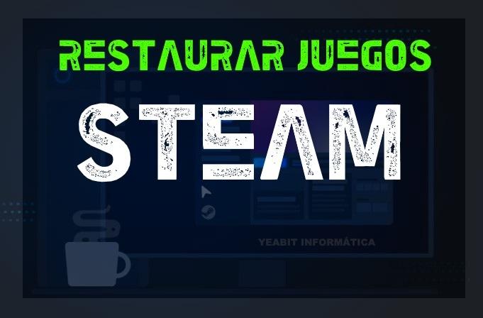 restaurar juegos steam sin volver a descargar