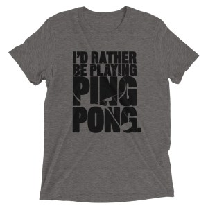 I'd Rather Be Playing Ping Pong