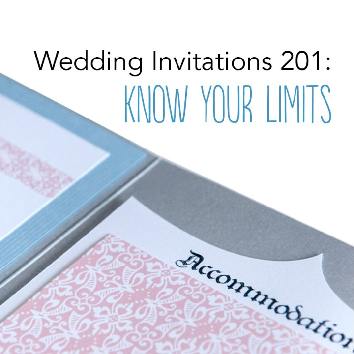 Wedding Invitations 201: Know your limits