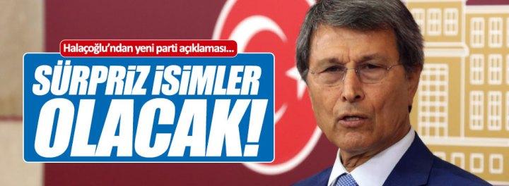 """Halaçoğlu, """"Yeni partide sürpriz isimler yer alacak"""""""