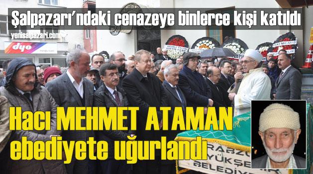 Hacı Mehmet Ataman Şalpazarı'nda ebediyete uğurlandı