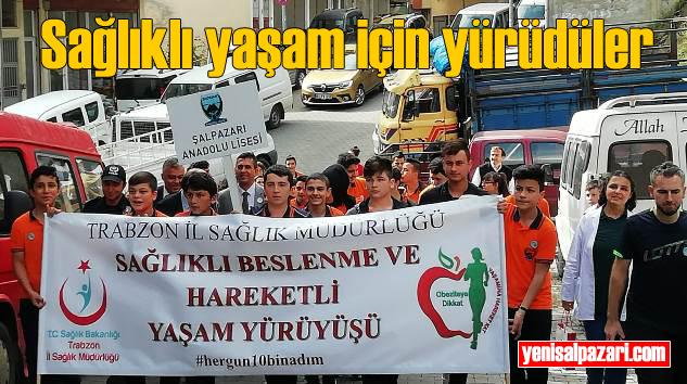 Şalpazarı Anadolu Lisesi Öğrencileri sağlıklı yaşam için yürüyüş yaptı