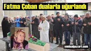Fatma Çoban'ın cenazesi Kasımağzı Mahallesi'nde toprağa verildi