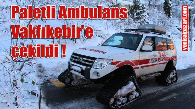 Paletli Ambulans alındı. Şalpazarı'nda kış yine zor geçecek !
