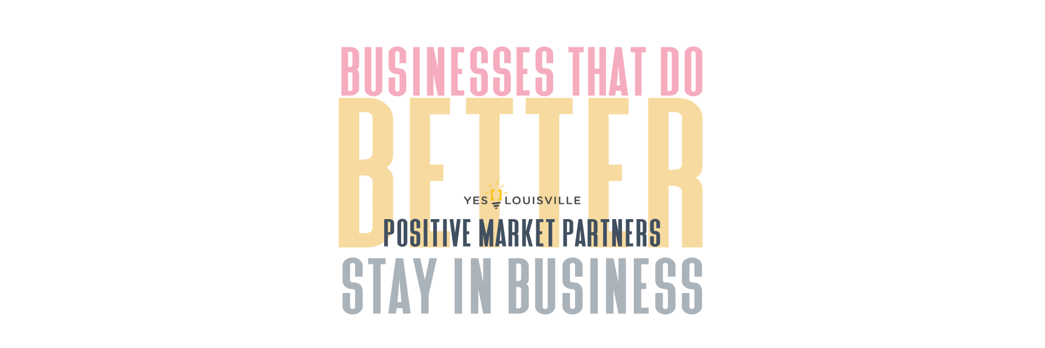 Yes Louisville Positive Market Partners Better Businesses in Louisville