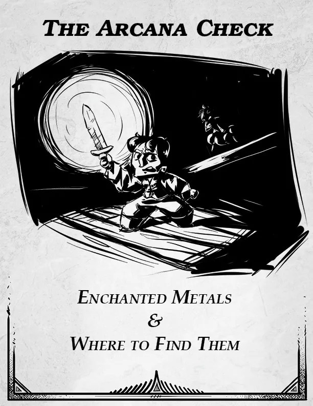 "A halfling uses a glowing sword to light his way through a dark dungeon. He looks nervous or upset. Behind him. a dangerous creature scowls. Around them are the words ""The Arcana Check: Enchanted Metals & Where to Find Them."""