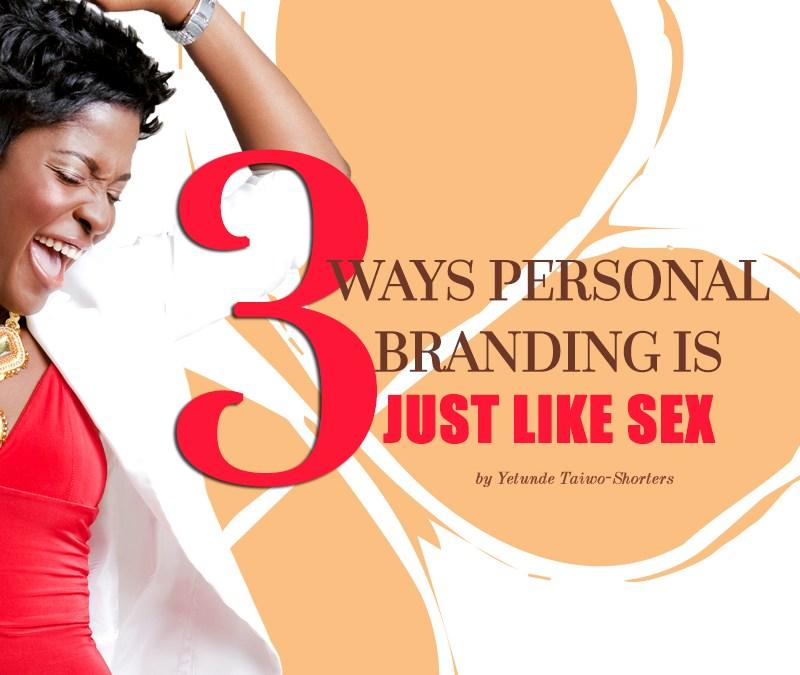 3 Ways Personal Branding is Just Like Sex