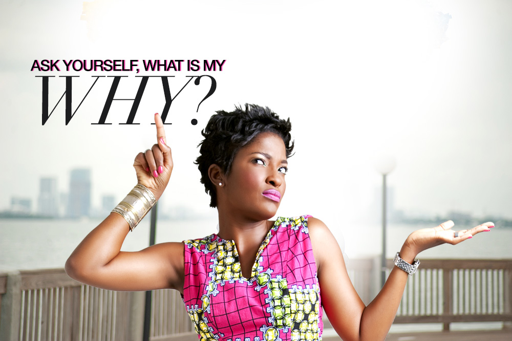 ASK YOURSELF, WHAT IS MY WHY!