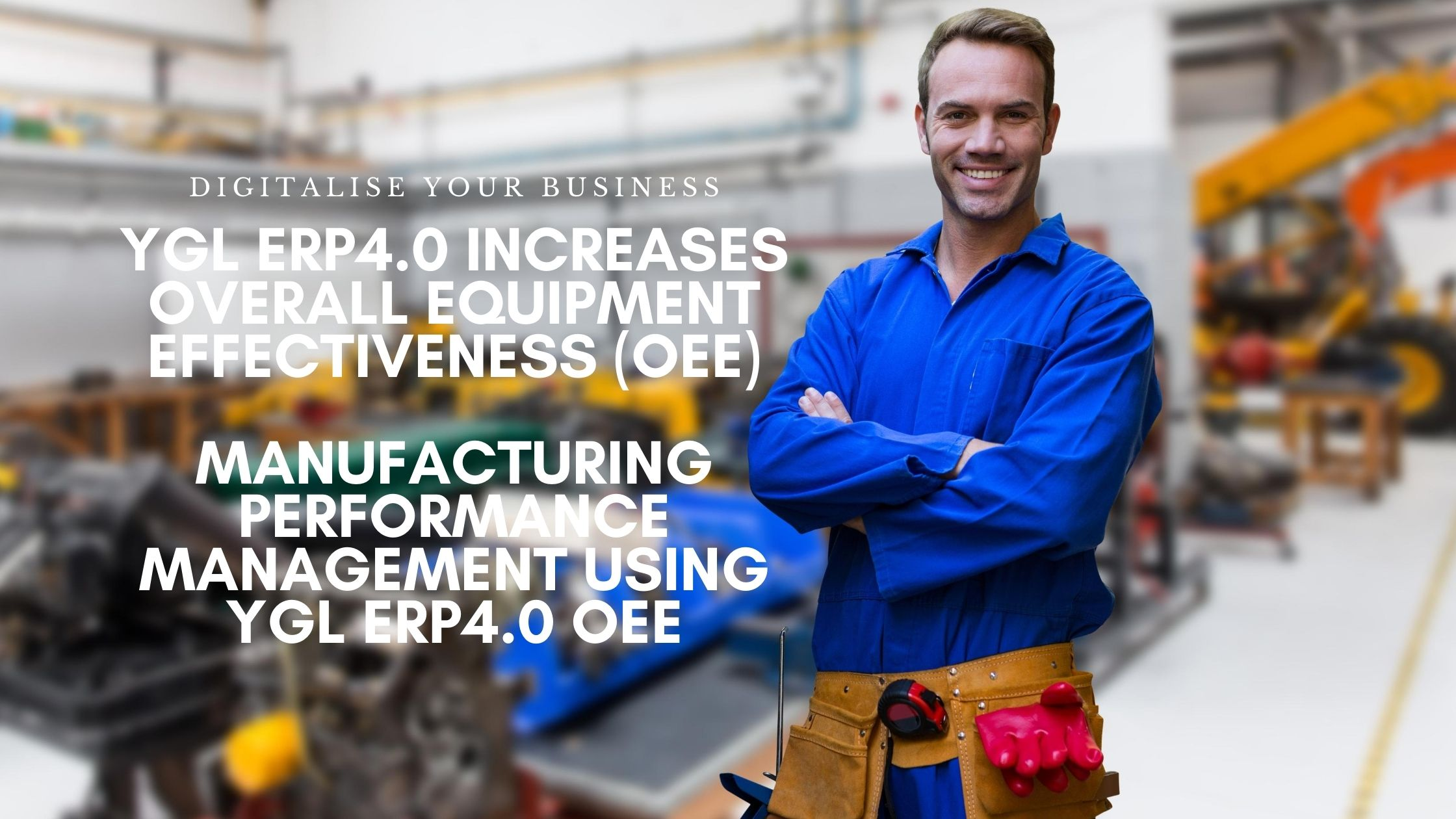 Ygl ERP4.0 increases Overall Equipment Effectiveness | Manufacturing Performance Management using YGL ERP4.0 OEE