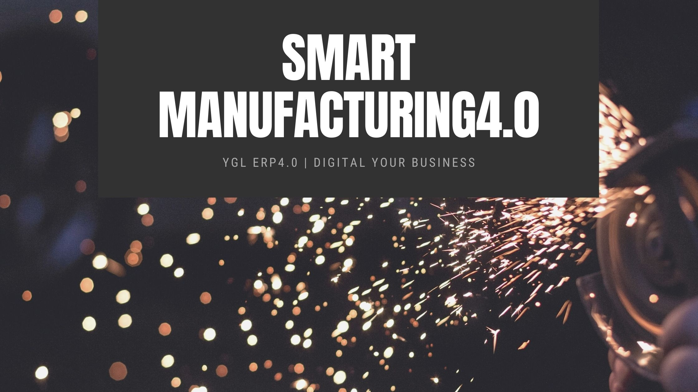Smart Manufacturing4.0 | YGL ERP4.0 digital your business