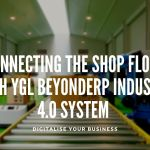 Connecting the shop floor with YGL BeyondERP Industry 4.0 system | Connecting the Plant Floor to the ERP System