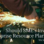 Should SME's Invest In Enterprise Resource Planning?