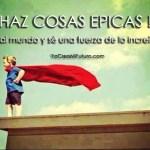 HAZ COSAS EPICAS!