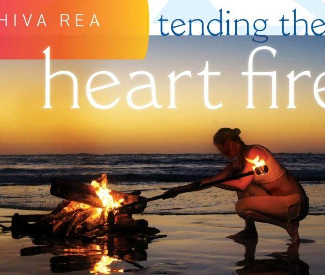 Tending The Heart Fire By Shiva Rea