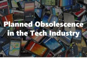 7 Unexpected Truth on Planned Obsolescence in the Tech Industry