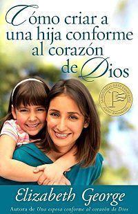 como criar una hija conforme al corazón de Dios de Elizabeth George