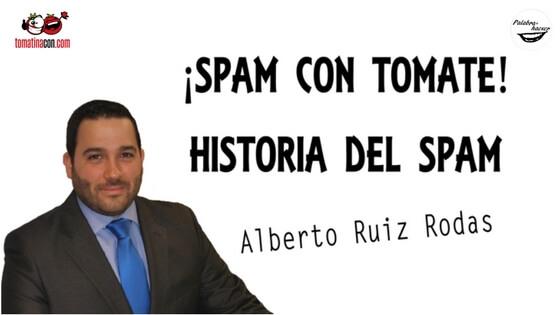 ¡Spam con tomate! Historia del spam charla de Alberto Ruiz Rodas en TomatinaCON
