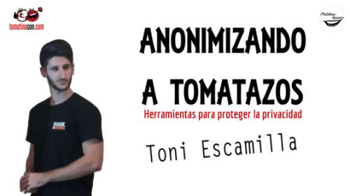 Anonimizando a tomatazos: herramientas para proteger la privacidad, charla de Toni Escamilla en TomatinaCON.