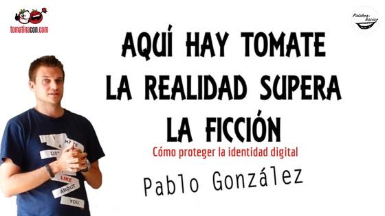 Aquí hay tomate: cómo proteger la identidad digital, charla de Pablo González en TomatinaCON