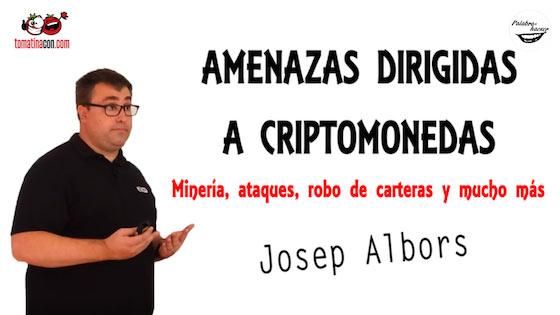 Amenazas dirigidas a criptomonedas. MInería, ataques, robo de carteras y mucho más, charla de Josep Albors en TomatinaCON.