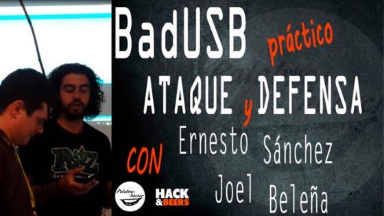 BadUSB práctico ataque y defensa, charla de Ernesto Sánchez y Joel Beleña en la comunidad Hack&Beers.